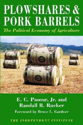 Plowshares & Pork Barrels: The Political Economy of Agriculture (Paperback)