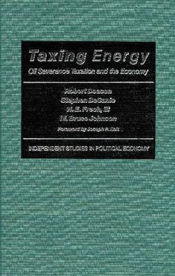 Taxing Energy: Oil Severance Taxation and the Economy (Hardback)