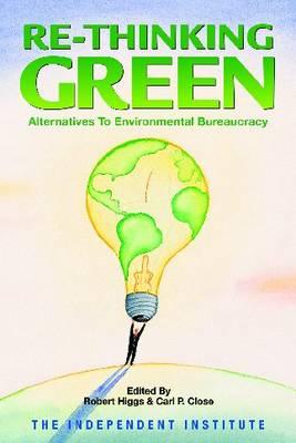 Re-Thinking Green: Alternatives to Environmental Bureaucracy (Paperback)