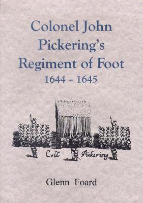 Col John Pickering's Regiment of Foote, 1644-45 (Paperback)