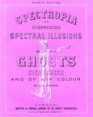 Spectrophia: Surprising Spectral Illusions Showing Ghosts Everywhere and of Any Colour (Paperback)