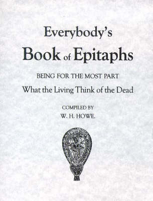 Everybody's Book of Epitaphs: Being for the Most Part What the Living Think of the Dead (Paperback)