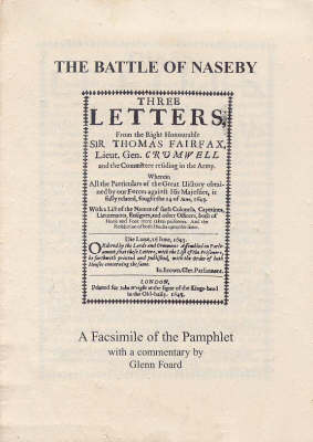 Three Letters from the Right Honourable Sir Thomas Fairfax, Cromwell and the Committee Residing in the Army - All Regarding the Battle of Naseby 1645 (Paperback)