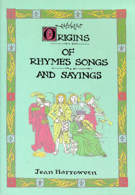 "Origins of Rhymes, Songs and Sayings: A Companion to Jean Harrowvens' ""Origins of Festivals and Feasts"" (Paperback)"