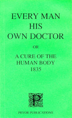 Every Man His Own Doctor 1835: Or a Cure of the Human Body (Paperback)