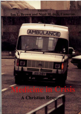 Medicine in Crisis: A Christian Response (Hardback)