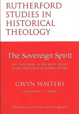 The Sovereign Spirit: The Doctrine of the Holy Spirit in the Writings of John Calvin - Rutherford studies in historical theology (Paperback)