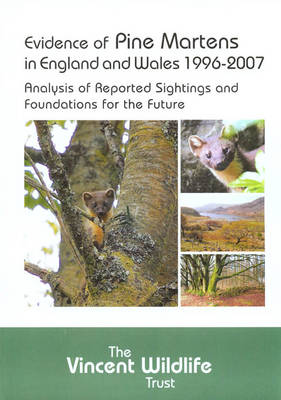 Evidence of Pine Martens in England and Wales 1996-2007: Analysis of Reported Sightings and Foundations for the Future (Paperback)