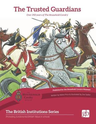 The Trusted Guardian: Over 350 Years of the Household Cavalry (Paperback)