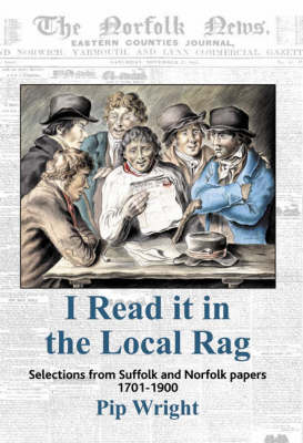 I Read it in the Local Rag: Selections from Suffolk and Norfolk Papers 1701-1900 (Paperback)