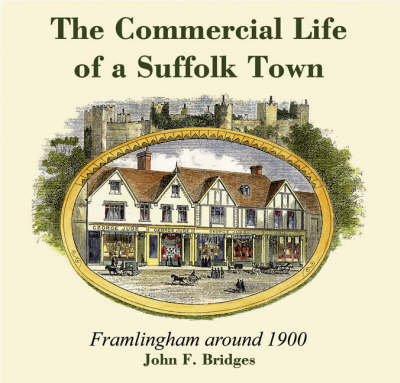 The Commercial Life of a Suffolk Town: Framlingham Around 1900 (Paperback)