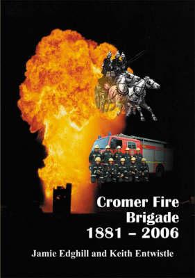 Cromer Fire Brigade 1881 - 2006 (Paperback)