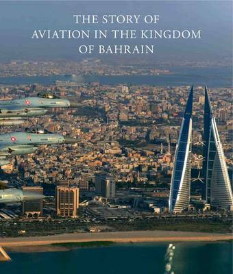 The Story of Aviation in the Kingdom of Bahrain (Hardback)