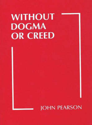 Without Dogma or Creed (Paperback)