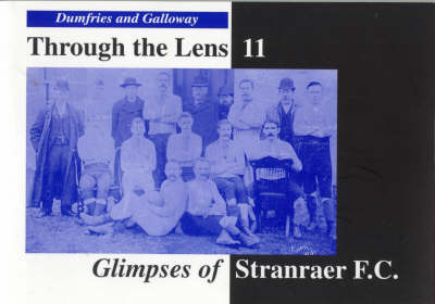 Glimpses of Stranraer F.C. - Dumfries & Galloway Through the Lens S. No. 11 (Paperback)