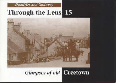 Glimpses of Old Creetown - Dumfries & Galloway Through the Lens S. No. 15 (Paperback)