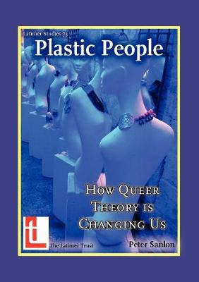 Plastic People: How Queer Theory is Changing Us - Latimer Studies v. 73 (Paperback)