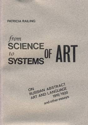 From Science to Systems of Art: On Russian Abstract Art and Language 1910/1920 and Other Essays (Hardback)