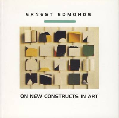 Ernest Edmonds on New Constructs in Art (Paperback)