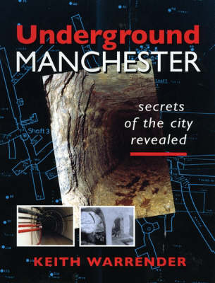 Underground Manchester: Secrets of the City Revealed (Paperback)