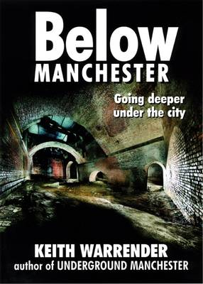 Below Manchester: Going Deeper Under the City (Paperback)