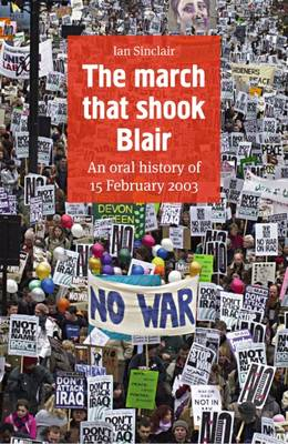 The March That Shook Blair: An Oral History of 15 February 2003 (Paperback)