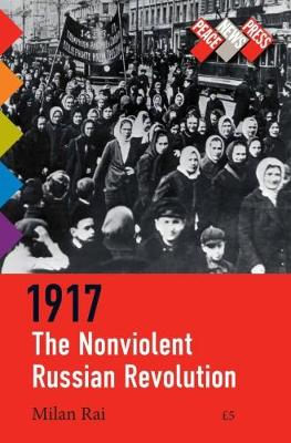 1917: The Nonviolent Russian Revolution / 1917: The Grassroots Working-Class Revolution that Lenin Crushed (Paperback)
