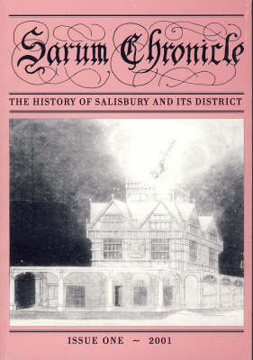 Sarum Chronicle: the History of Salisbury and Its District: 2001 1 (Paperback)