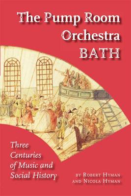 The Pump Room Orchestra Bath: Three Centuries of Music and Social History (Paperback)