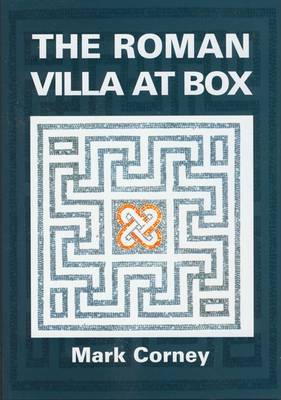 The Roman Villa at Box: The Story of the Extensive Romano-British Structures Buried Below the Village of Box (Hardback)
