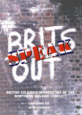 Brits Speak Out: British Soldier's Impressions of the Northern Ireland Conflict (Paperback)