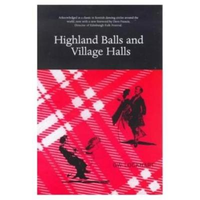 Highland Balls and Village Halls: A Look at the Scot and His Dancing (Paperback)