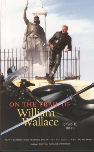 On the Trail of William Wallace - On the Trail of (Paperback)