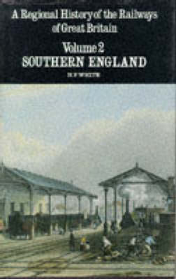 A Regional History of the Railways of Great Britain: Southern England v. 2 - Regional railway history series 2 (Hardback)