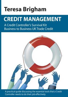 Credit Management: A Credit Controller's Survival Kit Business to Business UK Trade Credit (Paperback)