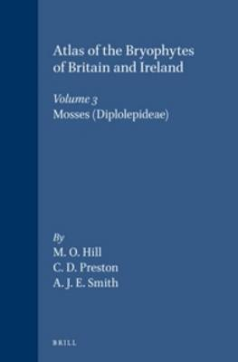 Atlas of the Bryophytes of Britain and Ireland - Volume 3: Mosses (Diplolepideae) - Atlas of the Bryophytes of Britain and Ireland - Volumes 1-3 (Hardback)