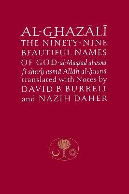 Al-Ghazali on the Ninety-nine Beautiful Names of God: Al-Maqsad al-Asna fi Sharh Asma' Allah al-Husna - The Islamic Texts Society's al-Ghazali Series (Paperback)
