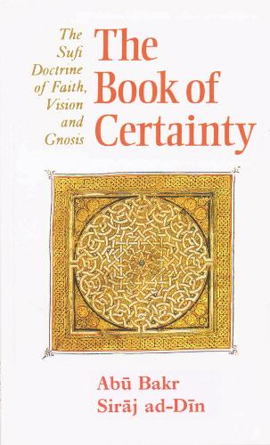 Book of Certainty: Sufi Doctrine of Faith, Vision and Gnosis - Golden Palm S. (Paperback)