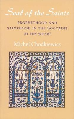 The Seal of the Saints: Prophethood and Sainthood in the Doctrine of Ibn Arabi (Paperback)