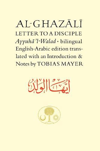Al-Ghazali Letter to a Disciple: Ayyuha'l-Walad - The Islamic Texts Society's Ghazali Series v. 5 (Hardback)