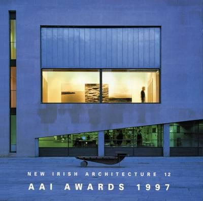 AAI Awards 1997 - New Irish Architecture No. 12 (Paperback)