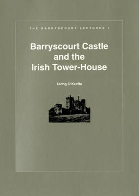 Barryscourt Castle and the Irish Tower House - Barryscourt Lectures No. 1 (Paperback)