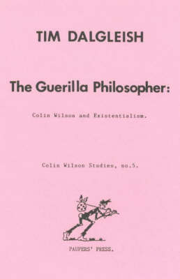 The Guerilla Philosopher: Colin Wilson and Existentialism - Colin Wilson Studies No. 5.  (Paperback)