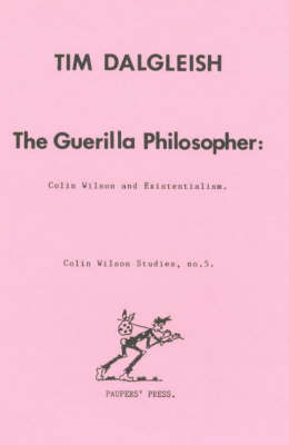 The Guerilla Philosopher: Colin Wilson and Existentialism - Colin Wilson Studies No. 5.  (Hardback)