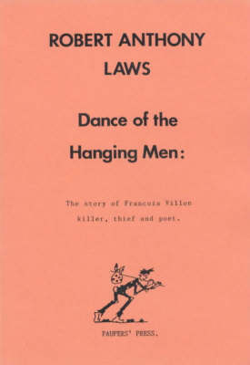 Dance of the Hanging Men: The Story of Francois Villon - Killer, Theif and Poet (Paperback)