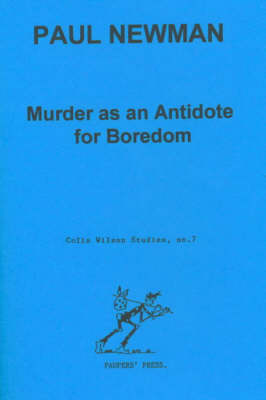 Murder as an Antidote for Boredom: The Novels of Laura Del Rivo, Colin Wilson and Bill Hopkins - Colin Wilson Studies No. 7.  (Paperback)