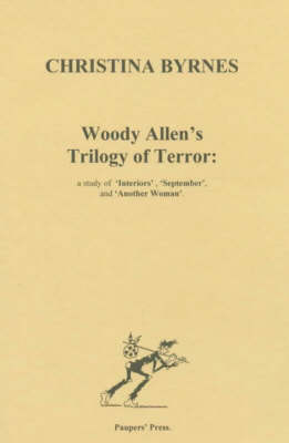 """Woody Allen's Trilogy of Terror: Study of """"Interiors"""", """"September"""" and """"Another Woman"""" (Paperback)"""