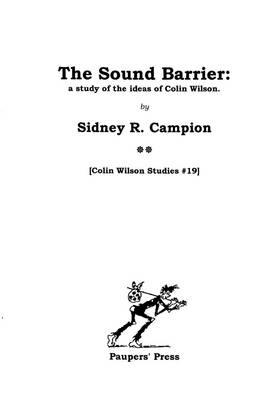 The Sound Barrier: A Study of the Ideas of Colin Wilson - Colin Wilson Studies No. 19 (Paperback)