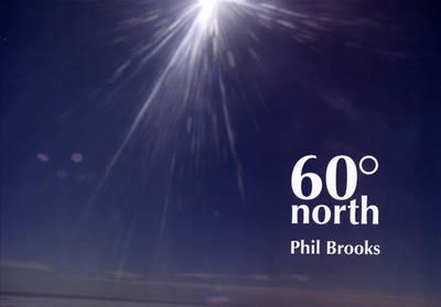 Phil Brooks: 60 North (Paperback)