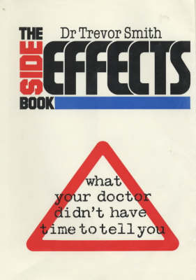 The Side Effects Book: What Your Doctor Didn't Have Time to Tell You (Hardback)